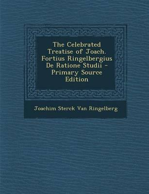The Celebrated Treatise of Joach. Fortius Ringelbergius de Ratione Studii - Primary Source Edition