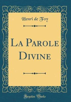 La Parole Divine (Classic Reprint)