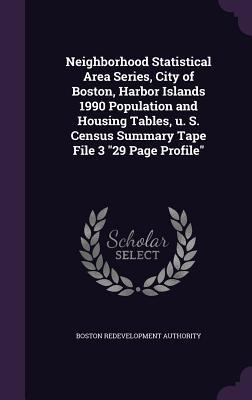 Neighborhood Statistical Area Series, City of Boston, Harbor Islands 1990 Population and Housing Tables, U. S. Census Summary Tape File 3 29 Page Profile