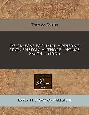 de Graecae Ecclesiae Hodierno Statu Epistola Authore Thomas Smith ... (1678)