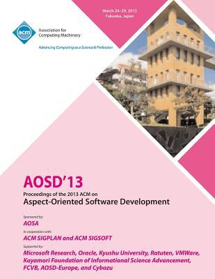 AOSD 13 Proceedings of the 2013 ACM on Aspect-Oriented Software Development