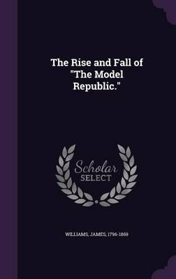 The Rise and Fall of the Model Republic.