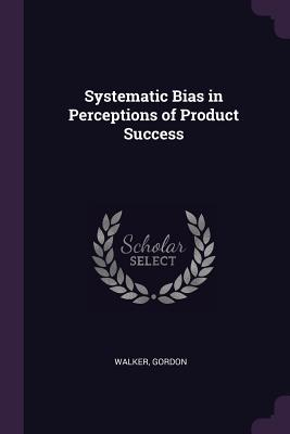 Systematic Bias in Perceptions of Product Success