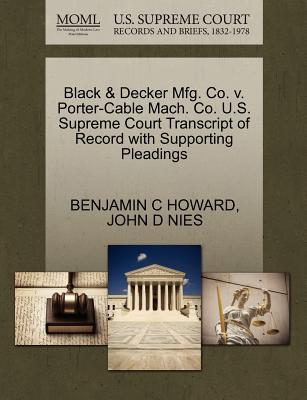 Black & Decker Mfg. Co. V. Porter-Cable Mach. Co. U.S. Supreme Court Transcript of Record with Supporting Pleadings