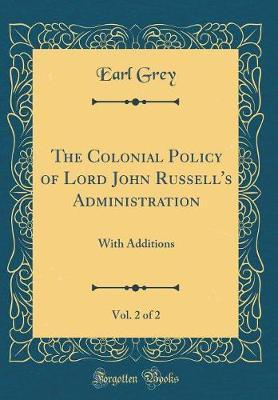 The Colonial Policy of Lord John Russell's Administration, Vol. 2 of 2