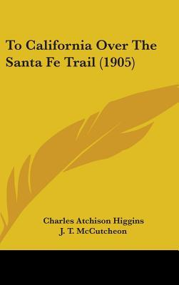 To California Over the Santa Fe Trail (1905)