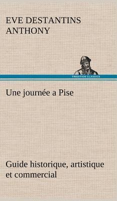 Une Journee a Pise Guide Historique Artistique et Commercial