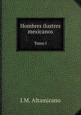 Hombres Ilustres Mexicanos Tomo I
