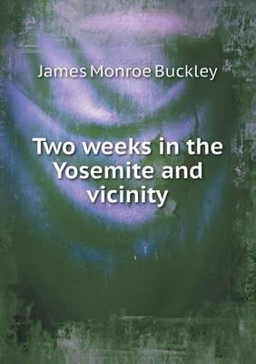 Two Weeks in the Yosemite and Vicinity