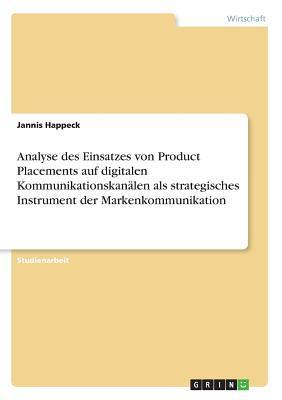 Analyse des Einsatzes von Product Placements auf digitalen Kommunikationskanälen als strategisches Instrument der Markenkommunikation