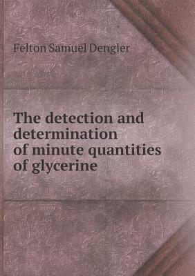 The Detection and Determination of Minute Quantities of Glycerine