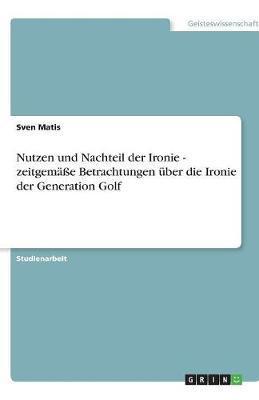 Nutzen und Nachteil der Ironie - zeitgemäße Betrachtungen über die Ironie der Generation Golf