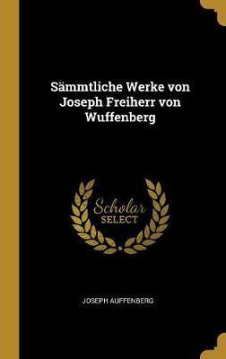 Sämmtliche Werke Von Joseph Freiherr Von Wuffenberg