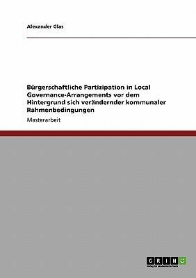 Bürgerschaftliche Partizipation in Local Governance-Arrangements vor dem Hintergrund sich verändernder kommunaler Rahmenbedingungen