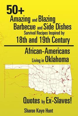 50+ Amazing and Blazing Barbeque and Side Dishes Survival Recipes Inspired by 18th and 19th Century African-americans Living in Oklahoma Quotes by Ex-slaves!