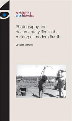 Photography and Documentary Film in the Making of Modern Brazil