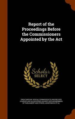 Report of the Proceedings Before the Commissioners Appointed by the ACT