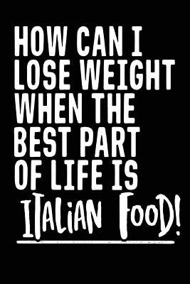 How Can I Lose Weight When the Best Part of Life Is Italian Food!