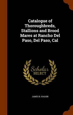 Catalogue of Thoroughbreds, Stallions and Brood Mares at Rancho del Paso, del Paso, Cal