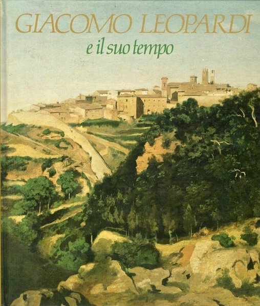 Giacomo Leopardi e il suo tempo