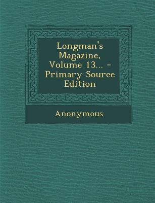 Longman's Magazine, Volume 13...