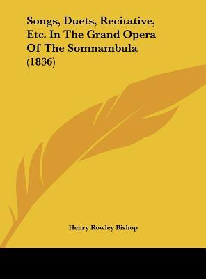 Songs, Duets, Recitative, Etc. In The Grand Opera Of The Somnambula (1836)