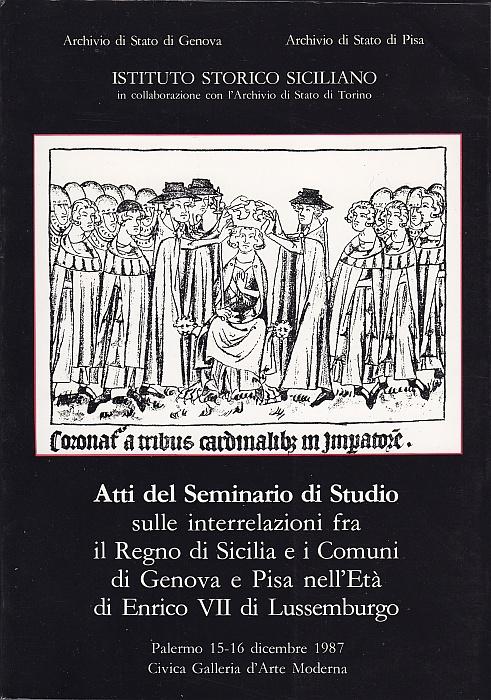Atti del Seminario di studio sulle interrelazioni fra il Regno di Sicilia e i Comuni di Genova e Pisa nell'età di Enrico VII di Lussemburgo
