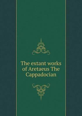 The Extant Works of Aretaeus the Cappadocian