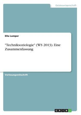 """""""Techniksoziologie"""" (WS 2013). Eine Zusammenfassung"""
