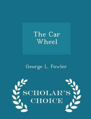 The Car Wheel - Scholar's Choice Edition