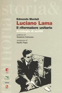 Luciano Lama. Il riformatore unitario. Antologia di scritti