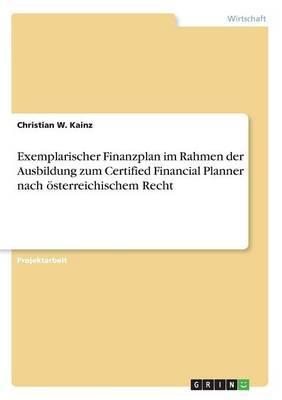Exemplarischer Finanzplan im Rahmen der Ausbildung zum Certified Financial Planner nach österreichischem Recht