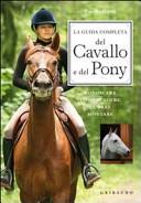 La guida completa del cavallo e del pony. Conoscere, comprendere, curare, montare