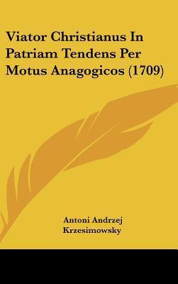 Viator Christianus in Patriam Tendens Per Motus Anagogicos (1709)