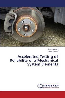 Accelerated Testing of Reliability of a Mechanical System Elements