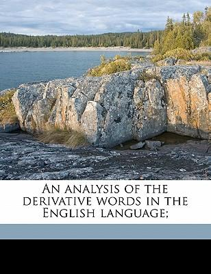 An Analysis of the Derivative Words in the English Language;