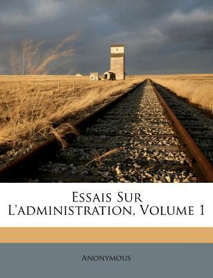 Essais Sur L'Administration, Volume 1