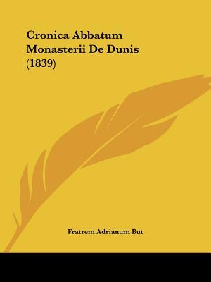 Cronica Abbatum Monasterii de Dunis (1839)