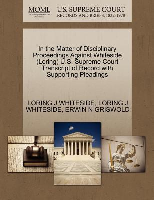 In the Matter of Disciplinary Proceedings Against Whiteside (Loring) U.S. Supreme Court Transcript of Record with Supporting Pleadings