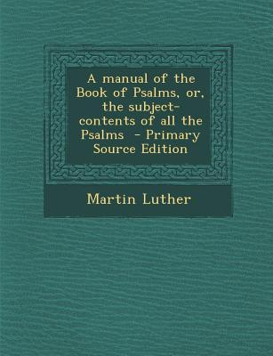 A Manual of the Book of Psalms, Or, the Subject-Contents of All the Psalms