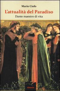 L'attualità del Paradiso. Dante maestro di vita