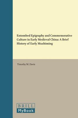 Entombed Epigraphy and Commemorative Culture in Early Medieval China