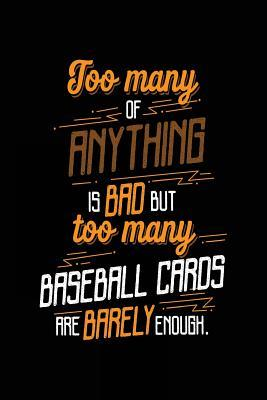 Too Many of Anything Is Bad but Too Many Baseball Cards Are Barely Enough Journal