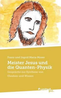 Meister Jesus Und Die Quanten-Physik