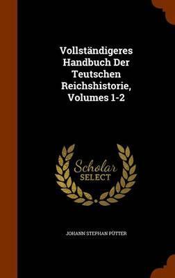 Vollstandigeres Handbuch Der Teutschen Reichshistorie, Volumes 1-2