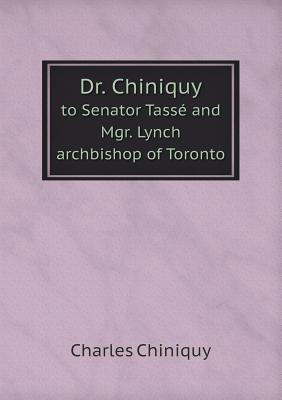 Dr. Chiniquy to Senator Tasse and Mgr. Lynch Archbishop of Toronto