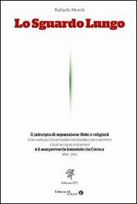 Lo sguardo lungo. Il principio di separazione Stato e religioni è il sempreverde innestato da Cavour (1861-2011)