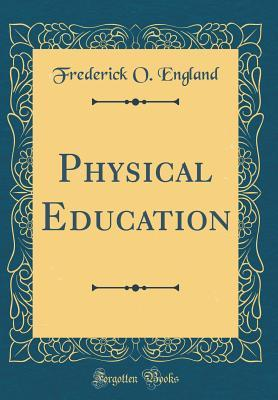Physical Education (Classic Reprint)