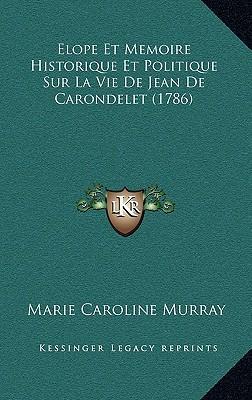 Elope Et Memoire Historique Et Politique Sur La Vie de Jean de Carondelet (1786)