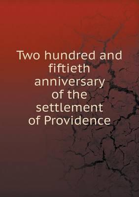 Two Hundred and Fiftieth Anniversary of the Settlement of Providence